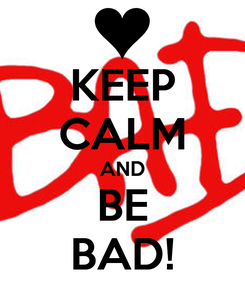Poster: KEEP CALM AND BE BAD!