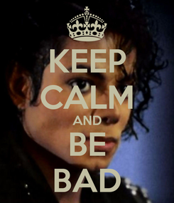 Poster: KEEP CALM AND BE BAD