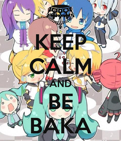 Poster: KEEP CALM AND BE BAKA