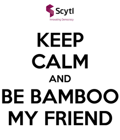 Poster: KEEP CALM AND BE BAMBOO MY FRIEND