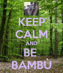 Poster: KEEP CALM AND BE  BAMBÙ