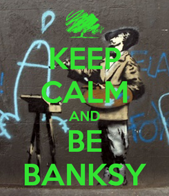 Poster: KEEP CALM AND BE BANKSY