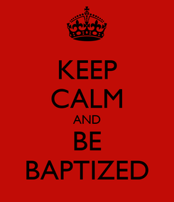 Poster: KEEP CALM AND BE BAPTIZED