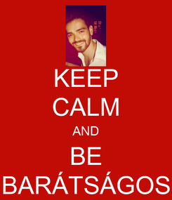 Poster: KEEP CALM AND BE BARÁTSÁGOS