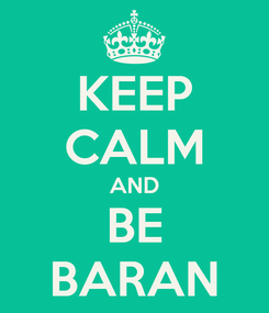 Poster: KEEP CALM AND BE BARAN