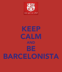 Poster: KEEP CALM AND BE BARCELONISTA