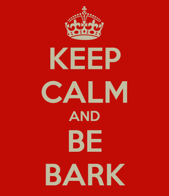 Poster: KEEP CALM AND BE BARK