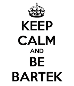 Poster: KEEP CALM AND BE BARTEK