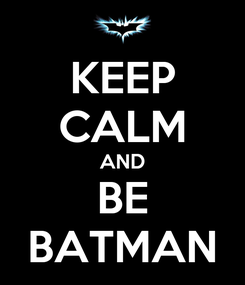 Poster: KEEP CALM AND BE BATMAN