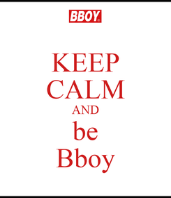 Poster: KEEP CALM AND be Bboy