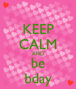 Poster: KEEP CALM AND be bday