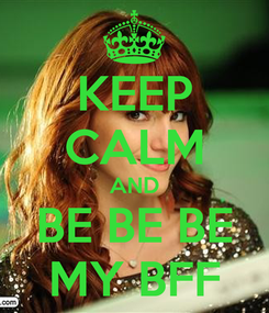Poster: KEEP CALM AND BE BE BE MY BFF
