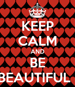 Poster: KEEP CALM AND BE BEAUTIFUL !