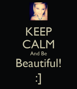 Poster: KEEP CALM And Be Beautiful! :]