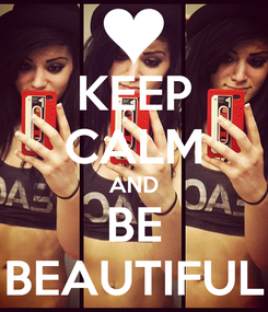 Poster: KEEP CALM AND BE BEAUTIFUL
