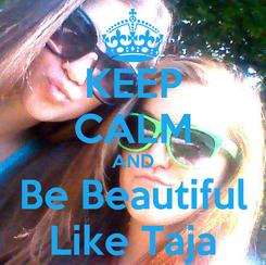 Poster: KEEP CALM AND Be Beautiful Like Taja