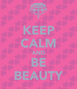 Poster: KEEP CALM AND BE BEAUTY
