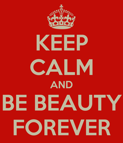 Poster: KEEP CALM AND BE BEAUTY FOREVER