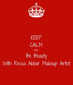 Poster: KEEP CALM AND Be Beauty With Ressa Akbar Makeup Artist