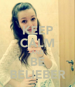 Poster: KEEP CALM AND BE BELIEBER