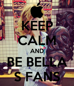 Poster: KEEP CALM AND BE BELLA S FANS