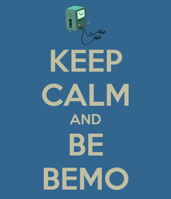 Poster: KEEP CALM AND BE BEMO