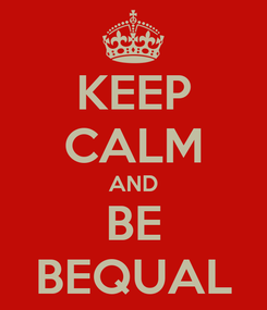 Poster: KEEP CALM AND BE BEQUAL