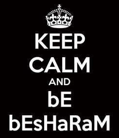 Poster: KEEP CALM AND bE bEsHaRaM