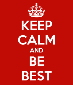 Poster: KEEP CALM AND BE BEST