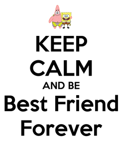 Poster: KEEP CALM AND BE Best Friend Forever