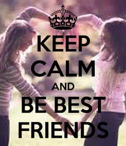 Poster: KEEP CALM AND BE BEST FRIENDS