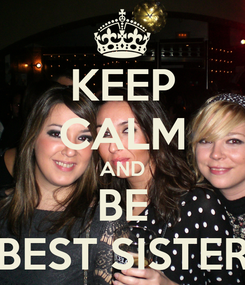 Poster: KEEP CALM AND BE BEST SISTER