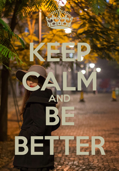 Poster: KEEP CALM AND BE BETTER