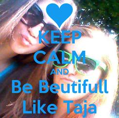 Poster: KEEP CALM AND Be Beutifull Like Taja