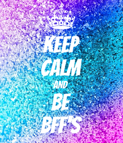 Poster: KEEP CALM AND  be BFF'S