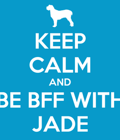 Poster: KEEP CALM AND BE BFF WITH JADE