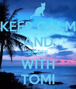 Poster: KEEP CALM AND BE BFF WITH TOMI