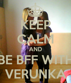 Poster: KEEP CALM AND BE BFF WITH VERUNKA