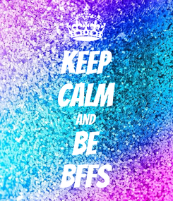 Poster: Keep calm and be BFFS