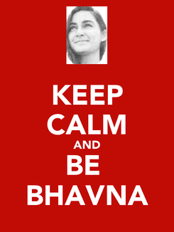 Poster: KEEP CALM AND BE  BHAVNA