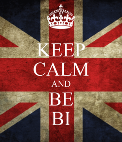 Poster: KEEP CALM AND BE BI