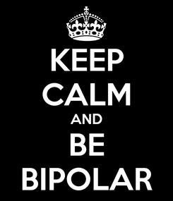 Poster: KEEP CALM AND BE BIPOLAR