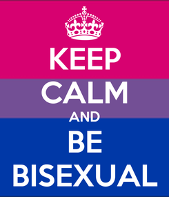 Poster: KEEP CALM AND BE BISEXUAL