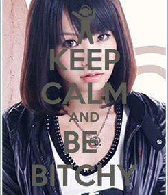Poster: KEEP CALM AND BE  BITCHY