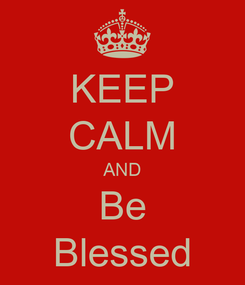 Poster: KEEP CALM AND Be Blessed
