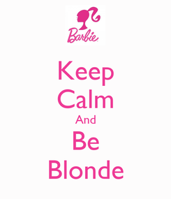 Poster: Keep Calm And Be Blonde