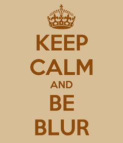 Poster: KEEP CALM AND BE BLUR