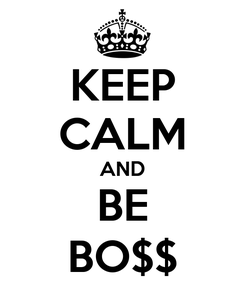 Poster: KEEP CALM AND BE BO$$
