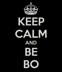 Poster: KEEP CALM AND BE BO