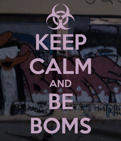Poster: KEEP CALM AND BE BOMS